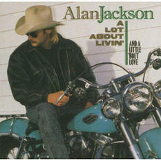 Alan Jackson: A Lot About Livin'