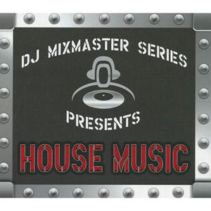 DJ Mixmaster Series Presents: House Music