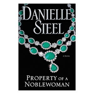 Property of a Noble Woman by Danelle Steel