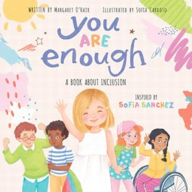 You Are Enough: A Book About Inclusion : A Book About Inclusion Inspired by Model & Disability Advocate Sofia Sanchez