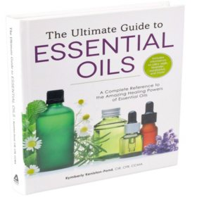 The Ultimate Guide to Essential Oils: A Complete Reference to the Amazing Healing Powers of Essentials Oils