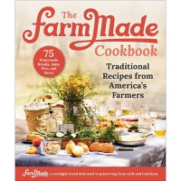 The FarmMade Cookbook: Traditional Recipes from America's Farmers