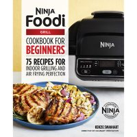 The Official Ninja Foodi Grill Cookbook for Beginners: 75 Recipes for Indoor Grilling and Air Frying Perfection