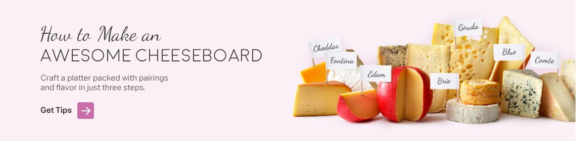 Get tips on how to make an awesome cheeseboard and pairing ideas.