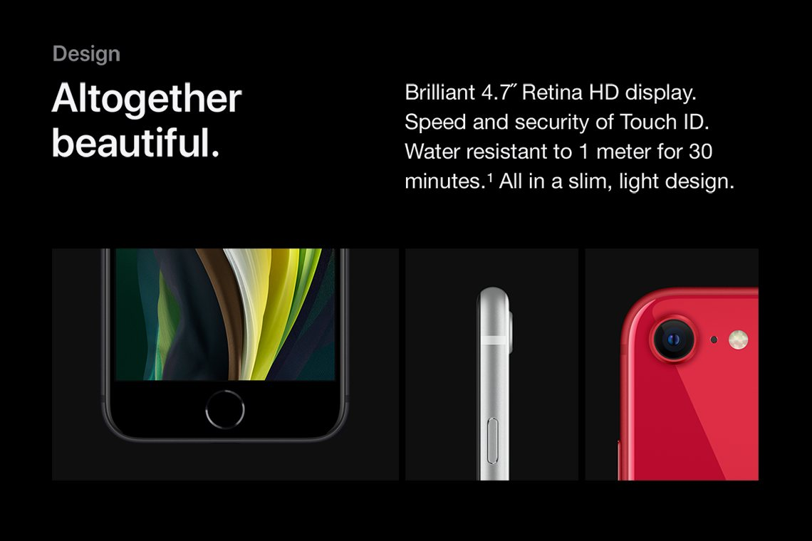 Slim, light design. 4 point 7 inch Retina HD display. Speed and security of Touch ID. Water resistant to 1 meter for 30 minutes.