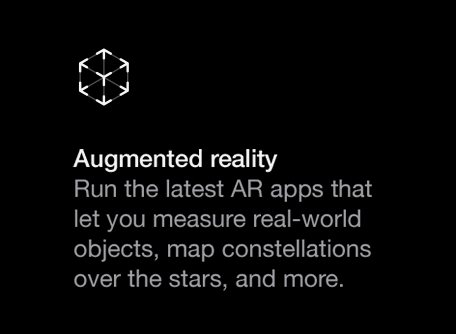 Run the latest Augmented Reality apps that let you measure real-world objects, map constellations over the stars, and more.