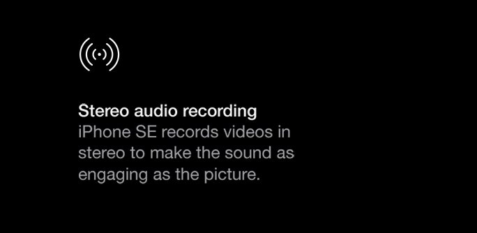 iPhone SE records videos in stereo to make the sound as engaging as the picture.
