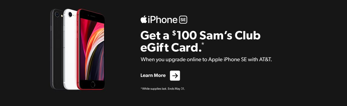 Get a hundred dollar Sam's Club eGift Card when you upgrade online to Apple iPhone SE with AT&T. Ends May 31.