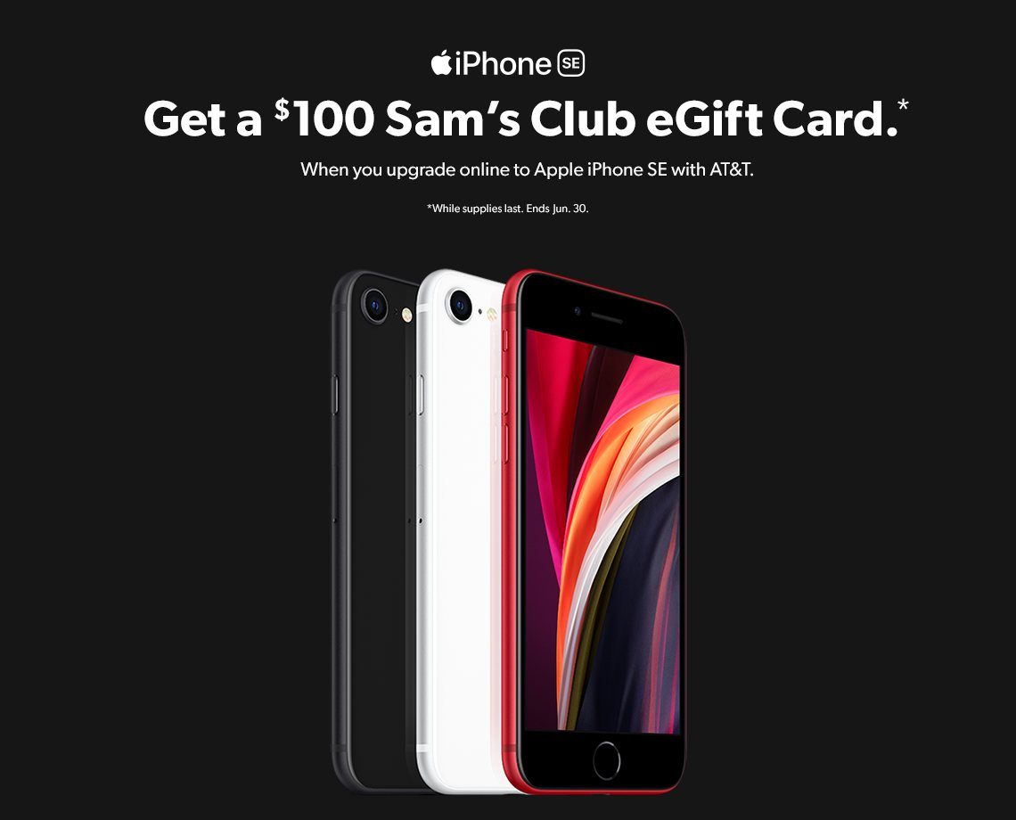 Get a hundred dollar Sam's Club eGift Card when you upgrade online to Apple iPhone SE with AT&T. Ends June 30.
